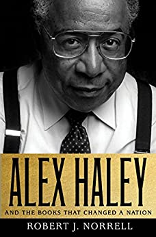 Alex Haley: And the Books That Changed a Nation by [Norrell, Robert J.]