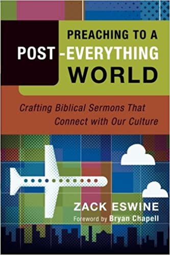 Preaching to a post everything world crafting biblical sermons preaching to a post everything world crafting biblical sermons that connect with our culture zack eswine 9780801091940 amazon books fandeluxe Gallery