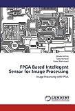 img - for FPGA Based Intellegent Sensor for Image Processing: Image Processing with FPGA by Ahsan Ashfaq (2012-08-08) book / textbook / text book