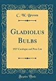 Amazon / Forgotten Books: Gladiolus Bulbs 1927 Catalogue and Price List Classic Reprint (C W Brown)