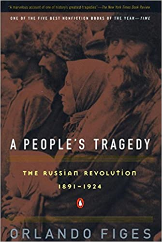 A People's Tragedy: The Russian Revolution, 1891-1924 by Orlando Figes