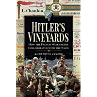 Hitler's Vineyards: How the French Winemakers Collaborated with the Nazis (English Edition)