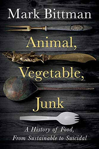 Book Cover: Animal, Vegetable, Junk: A History of Food, from Sustainable to Suicidal