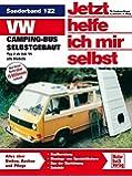 VW-Campingbus selbstgebaut: Typ 2 / Reprint der 4. Auflage 2008 (Jetzt helfe ich mir selbst, Band 122)