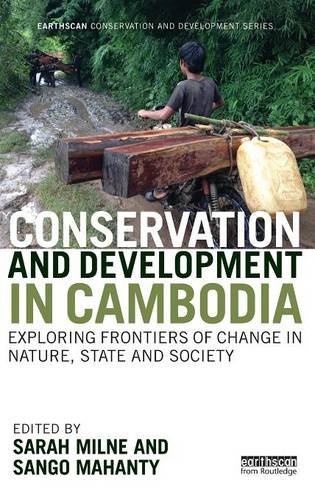 Conservation and Development in Cambodia: Exploring frontiers of change in nature, state and society (Earthscan Conserva
