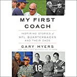 My First Coach: Inspiring Stories of NFL Quarterbacks and Their Dads | Gary Myers