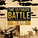 The Ultimate Battle: Okinawa 1945: The Last Epic Struggle of World War II Audiobook by Bill Sloan Narrated by Robertson Dean