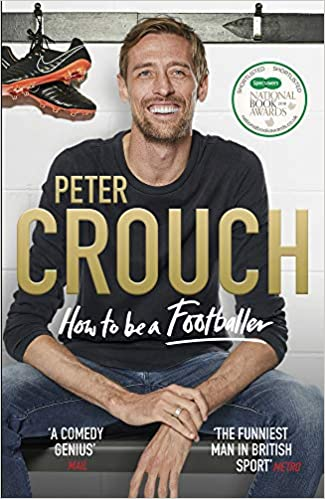 5306b4db08e How to Be a Footballer  Amazon.co.uk  Peter Crouch  9781785039768  Books