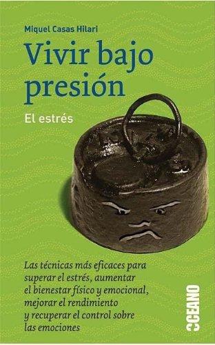Vivir Bajo Presion: El Estres (Punto De Encuentro (Oceano Grupo Editorial).) (Spanish Edition) - Miquel Casas Hilari