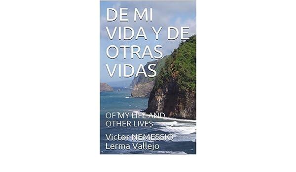 Amazon.com: DE MI VIDA Y DE OTRAS VIDAS: OF MY LIFE AND OTHER LIVES (Spanish Edition) eBook: Victor NEMESSIO Lerma Vallejo: Kindle Store