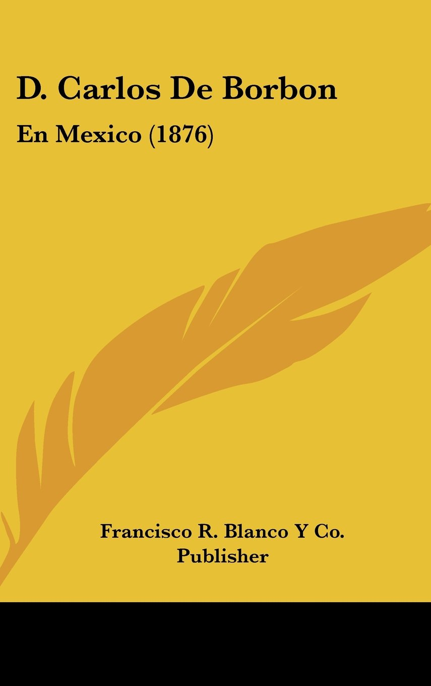 Download D. Carlos De Borbon: En Mexico (1876) (Spanish Edition) PDF