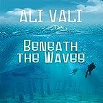 Beneath the Waves | Ali Vali