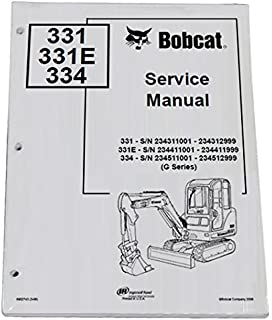 Bobcat 331, 331E, 334 Compact Excavator Repair Workshop Service Manual - Part Number #