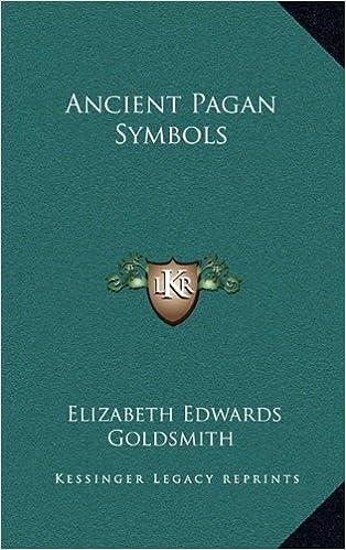 Ancient Pagan Symbols Elizabeth Edwards Goldsmith 9781164496915