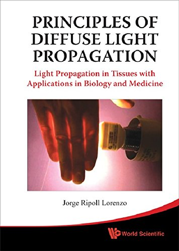 Principles of Diffuse Light Propagation: Light Propagation in Tissues with Applications in Biology and Medicine