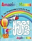 Amazing Mazes for Preschoolers Activity Book