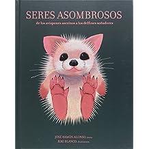 Seres asombrosos: de los avispones asesinos a los delfines soñadores (Spanish Edition)