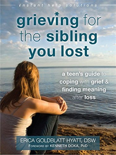 Grieving for the Sibling You Lost: A Teen's Guide to Coping with Grief and Finding Meaning After Loss (The Instant Help Solutions Series)