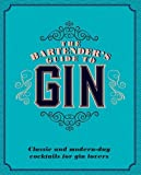 The Bartender's Guide to Gin: Classic and Modern-Day Cocktails for Gin Lovers (Gin Book)