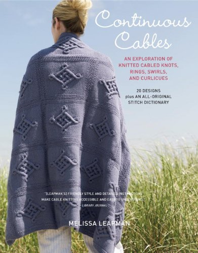 Continuous Cables: An Exploration of Knitted Cabled Knots, Rings, Swirls, and Curlicues pdf epub