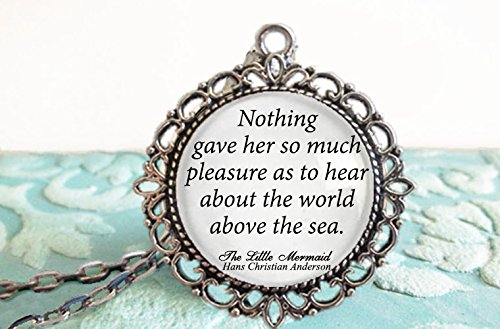 The Little Mermaid Quote Necklace Nothing gave her so much pleasure as to hear about the world above the sea Hans Christian Anderson Jewelry Ariel