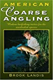 img - for American Coarse Angling: Modern Baitfishing Tactics for the Overlooked Species book / textbook / text book
