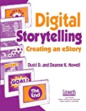 Digital Storytelling, Dusti D. Howell and Deanne K. Howell, 1586830805