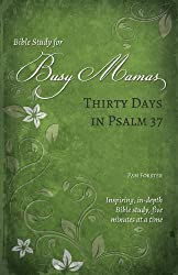 Thirty Days in Psalm 37 (Bible Study for Busy Mamas Book 2)