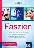 Faszien. Kompakt-Ratgeber: Warum unser Bindegewebe so wichtig für Knie, Schultern und Rücken ist / Was Sie für Ihr Faszien-Training brauchen und wie ... - Vorwort von Dr. biol. hum. Robert Schleip