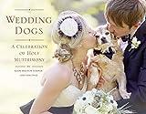 Wedding Dogs: A Celebration of Holy Muttrimony