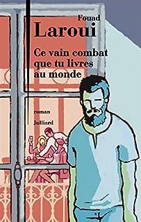 Ce vain combat que tu livres au monde : roman, Laroui, Fouad