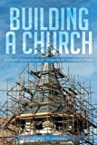 Building a Church: A Church Layman's Guide for Navigating the Construction Process