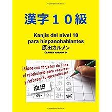 Kanjis del nivel 10 para hispanohablantes con tarjetas (Kanjis Para Hispanohablantes) (Volume 1) (Spanish Edition)