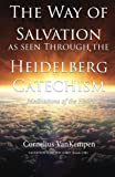 The way of Salvation as seen through the Heidelberg Catechism: Meditations Of The Heart