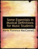 Some Essentials in Musical Definitions for Music Students, Marie Florence MacConnell, 0554868652