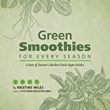 img - for Green Smoothies for Every Season: A Year of Farmers Market?Fresh Super Drinks by Kristine Miles (2014-01-21) book / textbook / text book