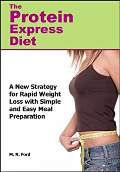 The Protein Express Diet: Rapid Weight Loss with a Simplified Low Carb, High Protein Diet by [Ford, M. R. ]