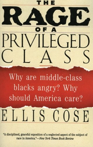 The Rage of a Privileged Class: Why Are Middle-Class Blacks Angry? Why Should America Care?