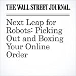 Next Leap for Robots: Picking Out and Boxing Your Online Order | Brian Baskin