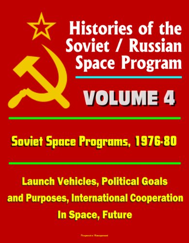 Histories of the Soviet / Russian Space Program - Volume 4: Soviet Space Programs: 1976-80 - Launch Vehicles, Political Goals and Purposes, International Cooperation In Space, Future