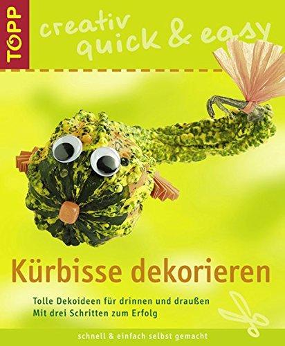 Kürbisse dekorieren: Tolle Dekoideen für drinnen und draussen (TOPP creativ - quick & easy)