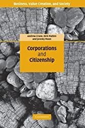 Corporations and Citizenship: Business, Responsibility and Society (Business, Value Creation, and Society)