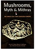 Mushrooms, Myth and Mithras: The Drug Cult that Civilized Europe