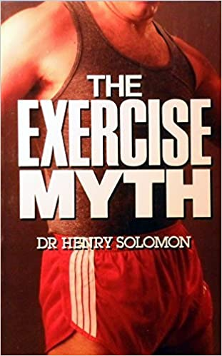 The Exercise Myth by HENRY SOLOMON (1985-08-01)