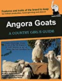 Angora Goats: A Country Girl's Guide (Country Girl's Guides Book 2)