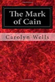 The Mark of Cain, Carolyn Wells, 1496140567