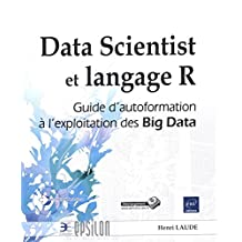 Data Scientist et langage R - Guide d'autoformation à l'exploita