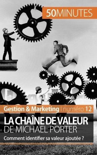 La cha?ne de valeur de Michael Porter: Comment identifier sa valeur ajout?e ? (French Edition) by Xavier Robben (2014-06-30)