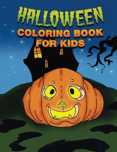 Halloween Coloring Book for Kids: Happy Halloween Activity Book for Toddlers, Teens and Adults Filled with Pumpkins, Witches, Jack-o-Lanterns, Ghosts, Zombies, Monsters and More