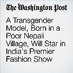 A Transgender Model, Born in a Poor Nepali Village, Will Star in India's Premier Fashion Show | Samantha Schmidt